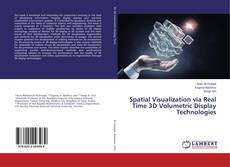 Portada del libro de Spatial Visualization via Real Time 3D Volumetric Display Technologies