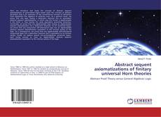 Bookcover of Abstract sequent axiomatizations of finitary universal Horn theories