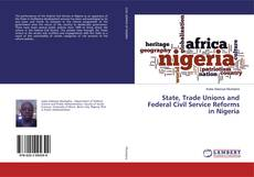 Bookcover of State, Trade Unions and Federal Civil Service Reforms in Nigeria