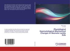 Capa do livro de Physiological Haematological Biochemical Changes In Neonate Lambs Kids