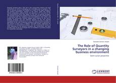 Bookcover of The Role of Quantity Surveyors in a changing business environment