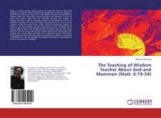 Bookcover of The Teaching of Wisdom Teacher About God and Mammon (Matt. 6:19-34)