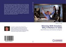 Bookcover of Winning With Emotion, Why It Matters In Sales