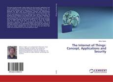 Couverture de The Internet of Things: Concept, Applications and Security
