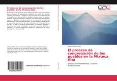 Portada del libro de El proceso de congregación de los pueblos en la Mixteca Alta