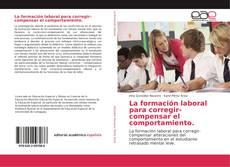 Bookcover of La formación laboral para corregir-compensar el comportamiento.