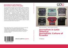 Bookcover of Journalism in Latin America: Journalistic Culture of Ecuador