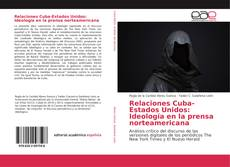 Couverture de Relaciones Cuba-Estados Unidos: Ideología en la prensa norteamericana