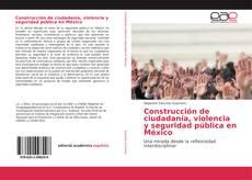 Construcción de ciudadanía, violencia y seguridad pública en México的封面