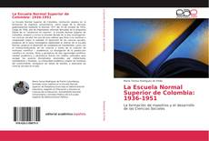 Bookcover of La Escuela Normal Superior de Colombia: 1936-1951