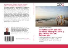 Обложка Construcción teorica de Ocio Tiempo Libre y Socialización en Educación