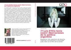 Bookcover of ¡Y Luis D'Elía tenía razón! Aberraciones de la política argentina
