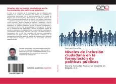 Bookcover of Niveles de inclusión ciudadana en la formulación de políticas públicas