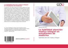 Portada del libro de La habilidad atención medica integral en estudiantes de medicina