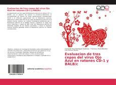 Bookcover of Evaluacion de tres cepas del virus Ojo Azul en ratones CD-1 y BALB/c