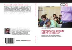 Copertina di Proyectar la mirada sobre lo escolar