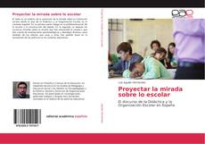Bookcover of Proyectar la mirada sobre lo escolar