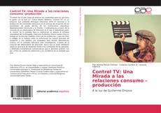 Обложка Control TV: Una Mirada a las relaciones consumo –producción