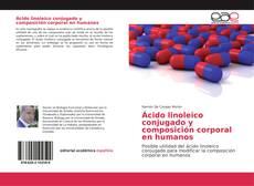 Bookcover of Ácido linoleico conjugado y composición corporal en humanos