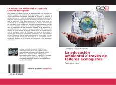 Bookcover of La educación ambiental a través de talleres ecologistas