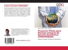 Proyecto Piloto para Manejo Integral de Basura Doméstica (PROPMIBAD)的封面