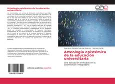 Bookcover of Arteología epistémica de la educación universitaria
