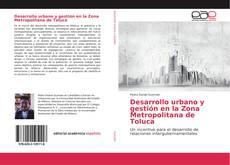 Couverture de Desarrollo urbano y gestión en la Zona Metropolitana de Toluca