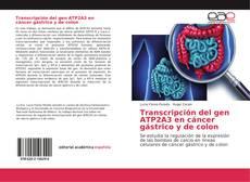 Bookcover of Transcripción del gen ATP2A3 en cáncer gástrico y de colon