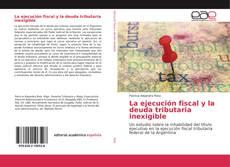 Borítókép a  La ejecución fiscal y la deuda tributaria inexigible - hoz