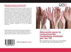 Bookcover of Educación para la comunicación ciudadana mediada por las TIC