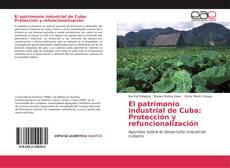 Bookcover of El patrimonio industrial de Cuba: Protección y refuncionalización