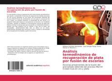 Bookcover of Análisis termodinámico de recuperación de plata por fusión de escorias