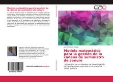 Bookcover of Modelo matemático para la gestión de la cadena de suministro de sangre