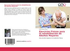 Bookcover of Ejercicios Físicos para la rehabilitación de Adultos Mayores