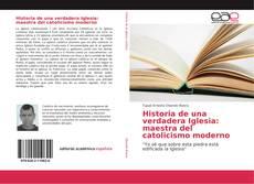 Historia de una verdadera Iglesia: maestra del catolicismo moderno的封面