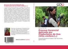 Portada del libro de Proceso Gerencial Aplicado por Productores de Uva (Vitis vinifera L.)