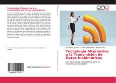 Bookcover of Tecnología Alternativa a la Transmisión de Datos Inalámbricas
