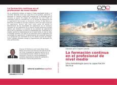 Bookcover of La formación continua en el profesional de nivel medio