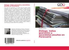 Diálogo. Indios guaranies y sacerdotes jesuitas en Paracuaria的封面