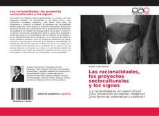 Bookcover of Las racionalidades, los proyectos socioculturales y los signos