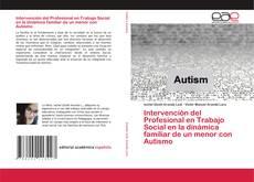 Bookcover of Intervención del Profesional en Trabajo Social en la dinámica familiar de un menor con Autismo