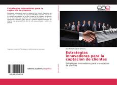 Bookcover of Estrategias innovadoras para la captacion de clientes