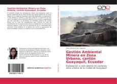 Gestión Ambiental Minera en Zona Urbana, cantón Guayaquil, Ecuador的封面