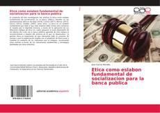 Couverture de Etica como eslabon fundamental de socializacion para la banca publica