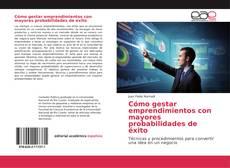 Bookcover of Cómo gestar emprendimientos con mayores probabilidades de éxito