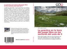 Bookcover of La práctica en la hora del juego libre en los sectores del aula de 5