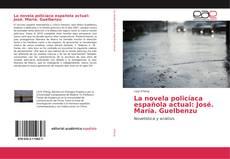 Portada del libro de La novela policíaca española actual: José. María. Guelbenzu