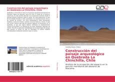 Portada del libro de Construcción del paisaje arqueológico en Quebrada La Chinchilla, Chile