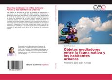Обложка Objetos mediadores entre la fauna nativa y los habitantes urbanos