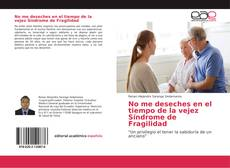 Bookcover of No me deseches en el tiempo de la vejez Síndrome de Fragilidad